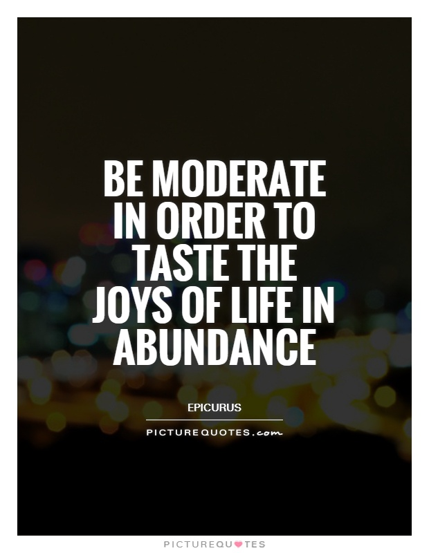 be-moderate-in-order-to-taste-the-joys-of-life-in-abundance-quote-1